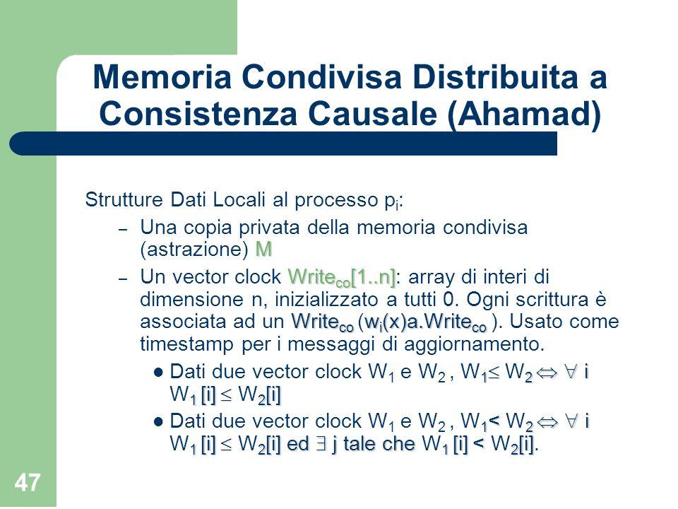 47 Memoria Condivisa Distribuita a Consistenza Causale (Ahamad) Strutture Dati Locali al processo p i : M – Una copia privata della memoria condivisa
