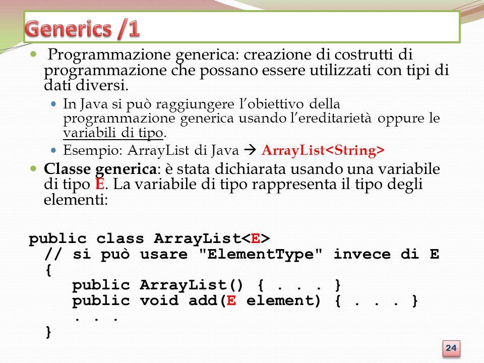 Programmazione generica: creazione di costrutti di programmazione che possano essere utilizzati con tipi di dati diversi.