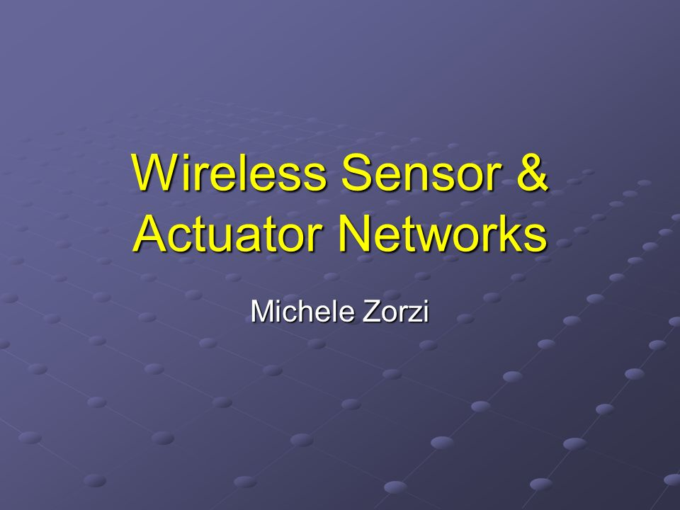 Wireless Sensor & Actuator Networks Michele Zorzi