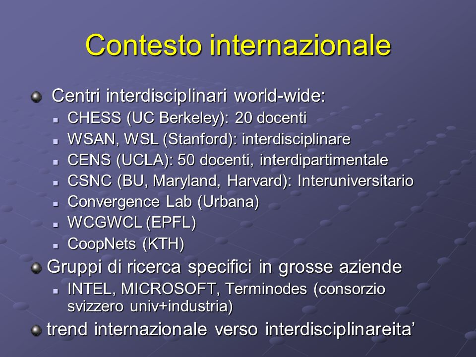 Contesto internazionale Centri interdisciplinari world-wide: Centri interdisciplinari world-wide: CHESS (UC Berkeley): 20 docenti CHESS (UC Berkeley):