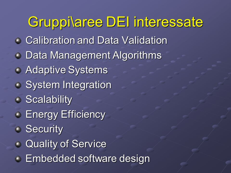 Gruppi\aree DEI interessate Calibration and Data Validation Calibration and Data Validation Data Management Algorithms Data Management Algorithms Adap