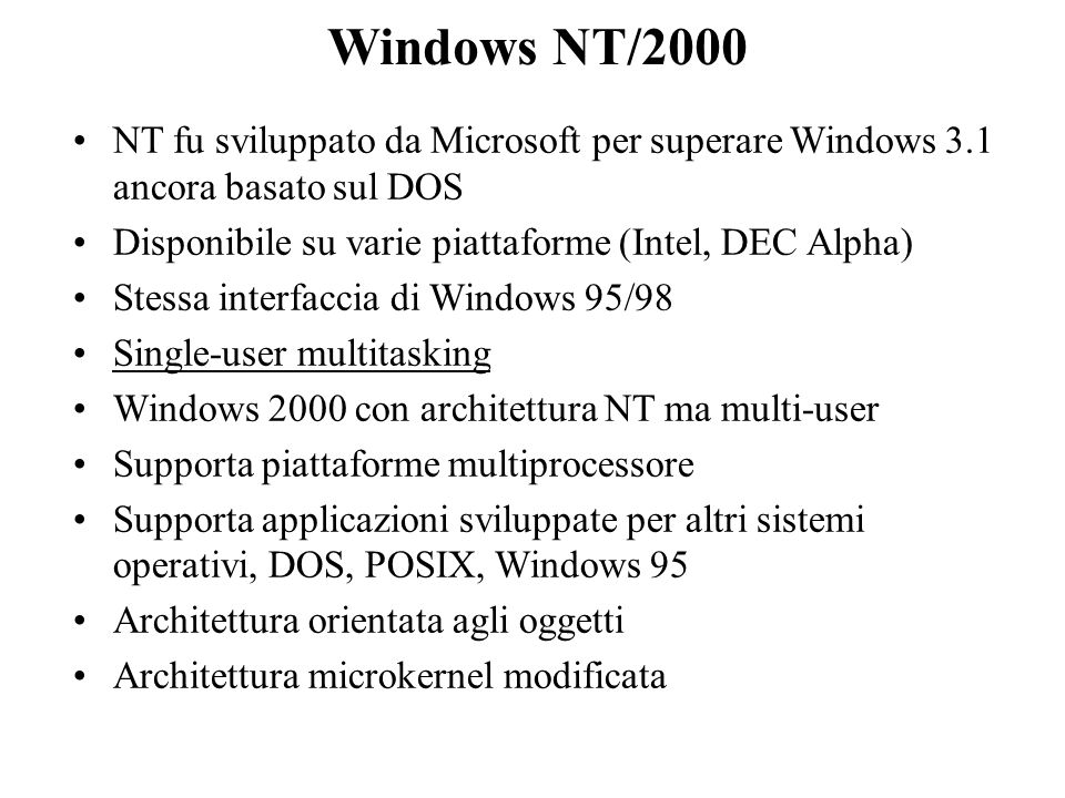 Windows NT/2000 NT fu sviluppato da Microsoft per superare Windows 3.1 ancora basato sul DOS Disponibile su varie piattaforme (Intel, DEC Alpha) Stess