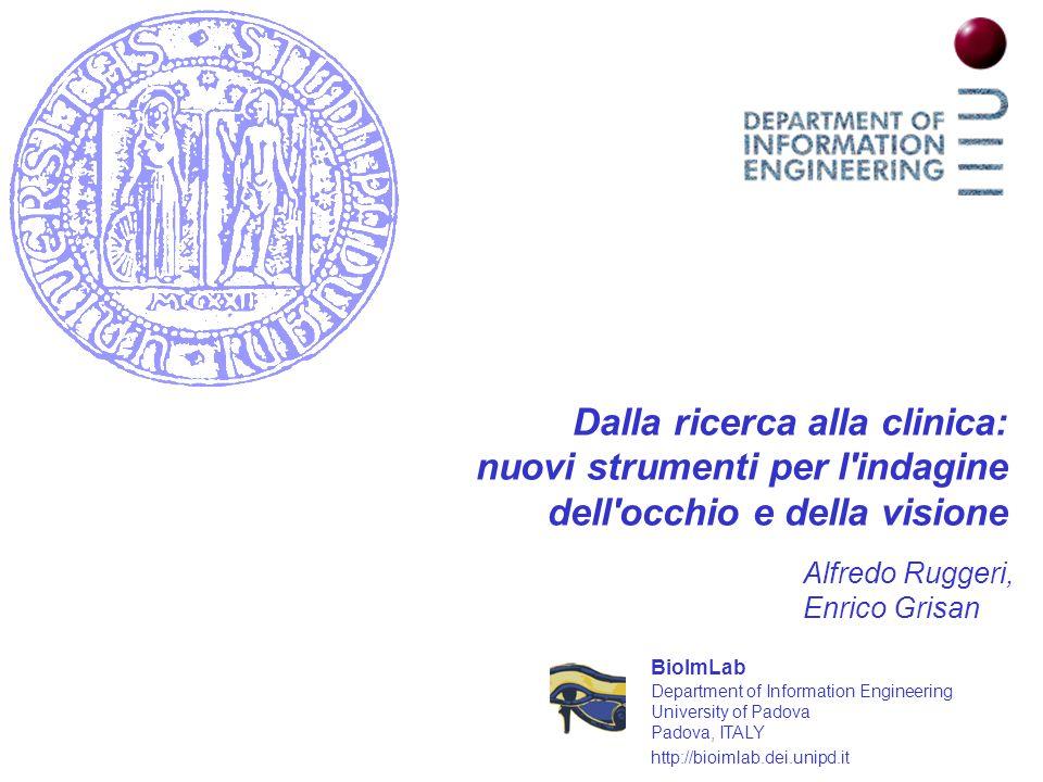 Dalla ricerca alla clinica: nuovi strumenti per l'indagine dell'occhio e della visione Alfredo Ruggeri, Enrico Grisan Department of Information Engine