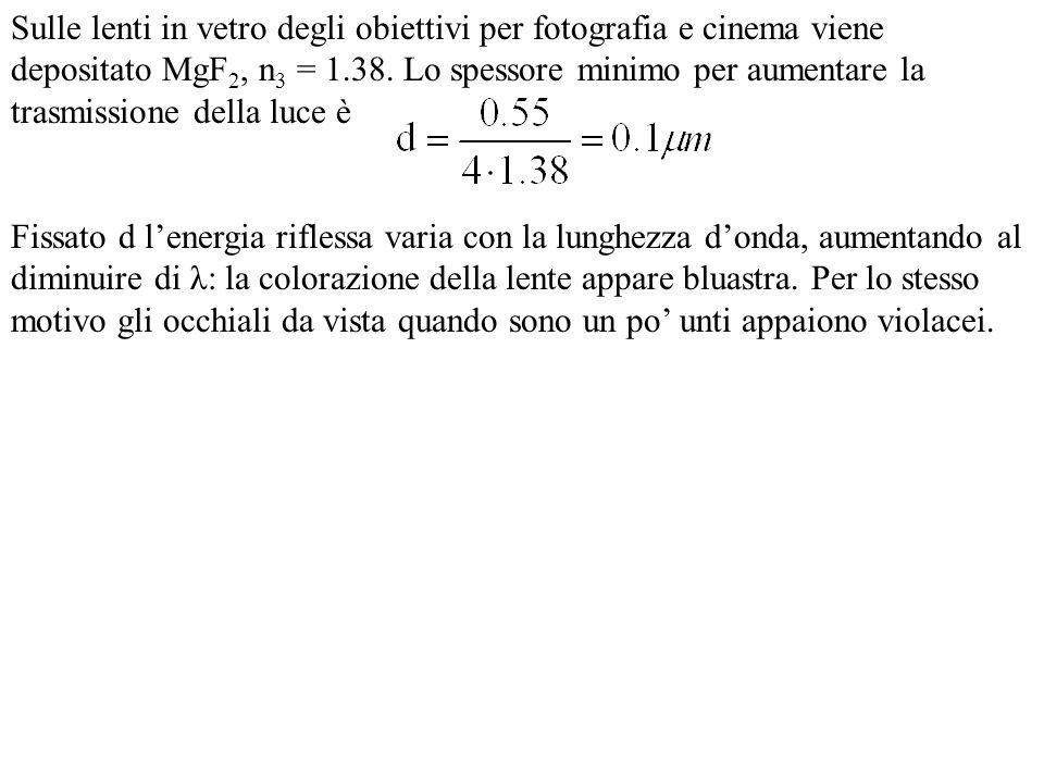 Sulle lenti in vetro degli obiettivi per fotografia e cinema viene depositato MgF 2, n 3 = 1.38. Lo spessore minimo per aumentare la trasmissione dell