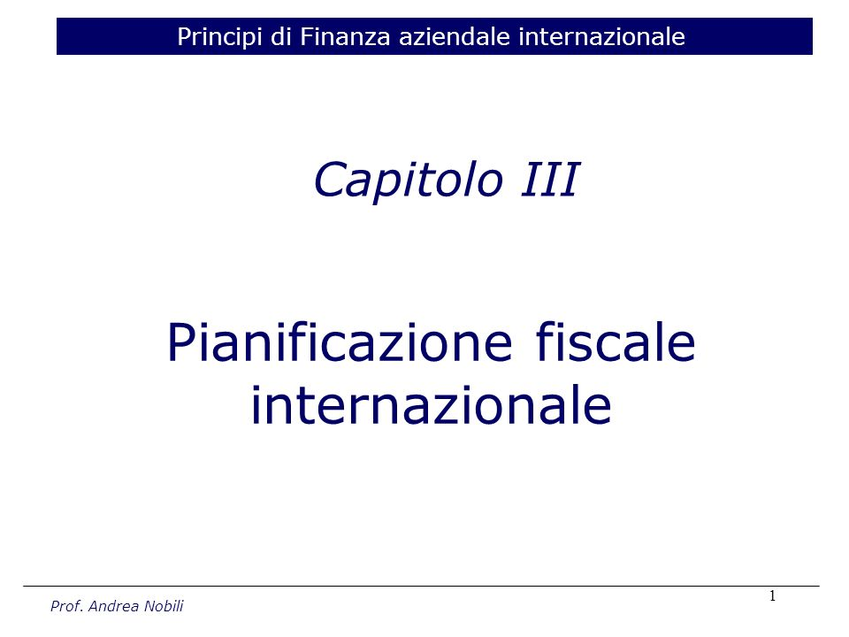 1 Capitolo III Principi di Finanza aziendale internazionale Pianificazione fiscale internazionale Prof.