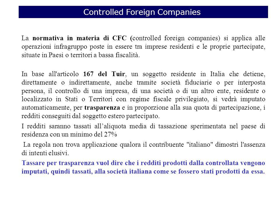 La normativa in materia di CFC (controlled foreign companies) si applica alle operazioni infragruppo poste in essere tra imprese residenti e le proprie partecipate, situate in Paesi o territori a bassa fiscalità.