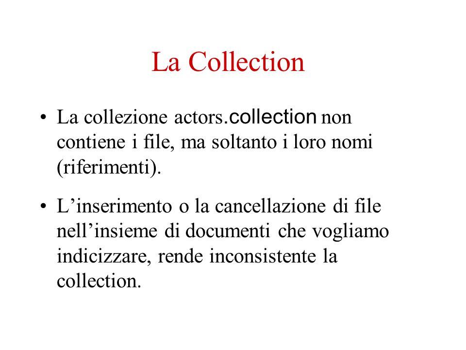 La Collection La collezione actors.collection non contiene i file, ma soltanto i loro nomi (riferimenti).