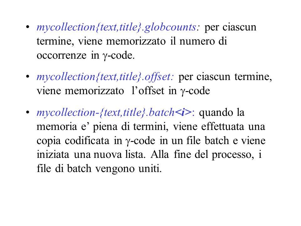 mycollection{text,title}.globcounts: per ciascun termine, viene memorizzato il numero di occorrenze in -code.
