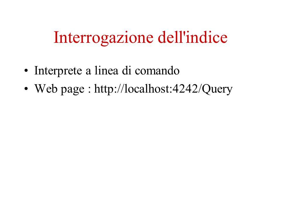 Interrogazione dell indice Interprete a linea di comando Web page : http://localhost:4242/Query
