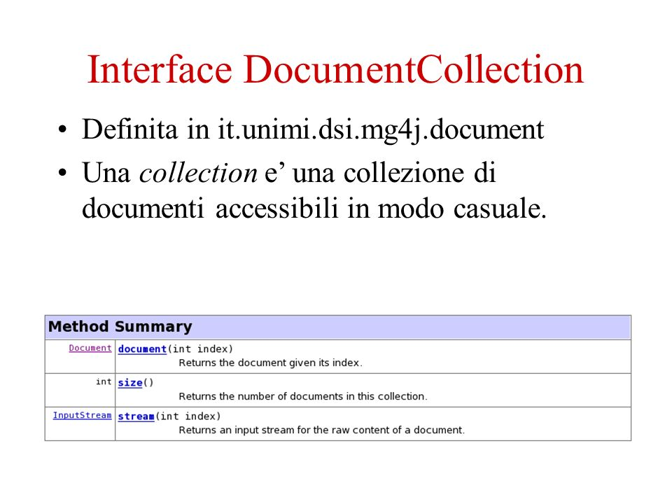 Interface DocumentCollection Definita in it.unimi.dsi.mg4j.document Una collection e una collezione di documenti accessibili in modo casuale.