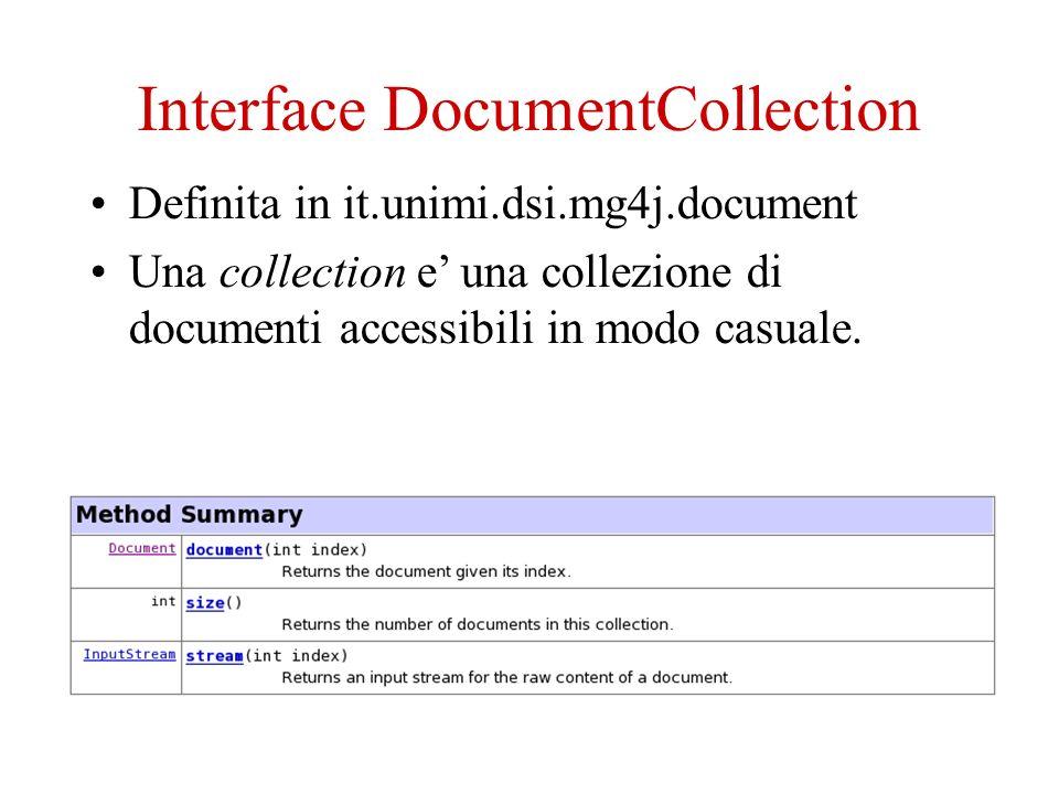 Creazione dellindice Index: – java it.unimi.dsi.mg4j.tool.Index --help java -Xmx512M it.unimi.dsi.mg4j.tool.Index -- downcase -S actors.collection mycollection downcase: tutti i termini vengono considerati minuscoli (case folding) -S: specifica la collection generata al punto precedente.