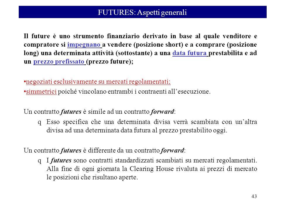 Il future è uno strumento finanziario derivato in base al quale venditore e compratore si impegnano a vendere (posizione short) e a comprare (posizion