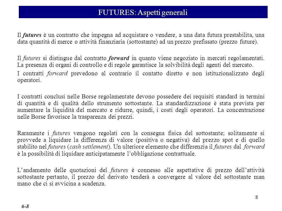 Il futures è un contratto che impegna ad acquistare o vendere, a una data futura prestabilita, una data quantità di merce o attività finanziaria (sott