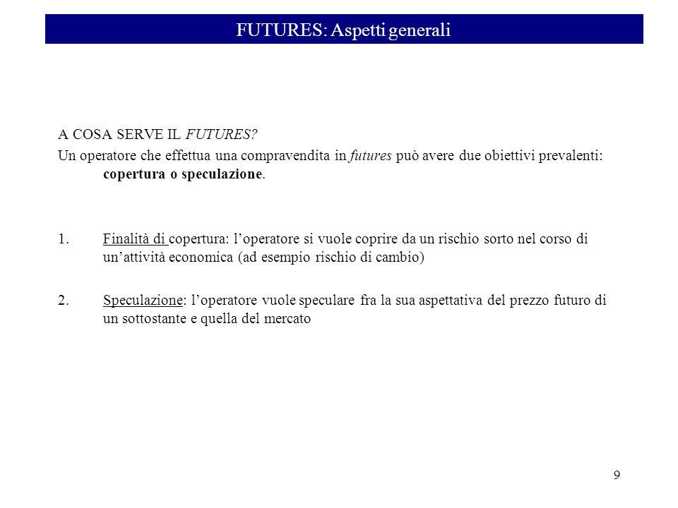A COSA SERVE IL FUTURES? Un operatore che effettua una compravendita in futures può avere due obiettivi prevalenti: copertura o speculazione. 1.Finali