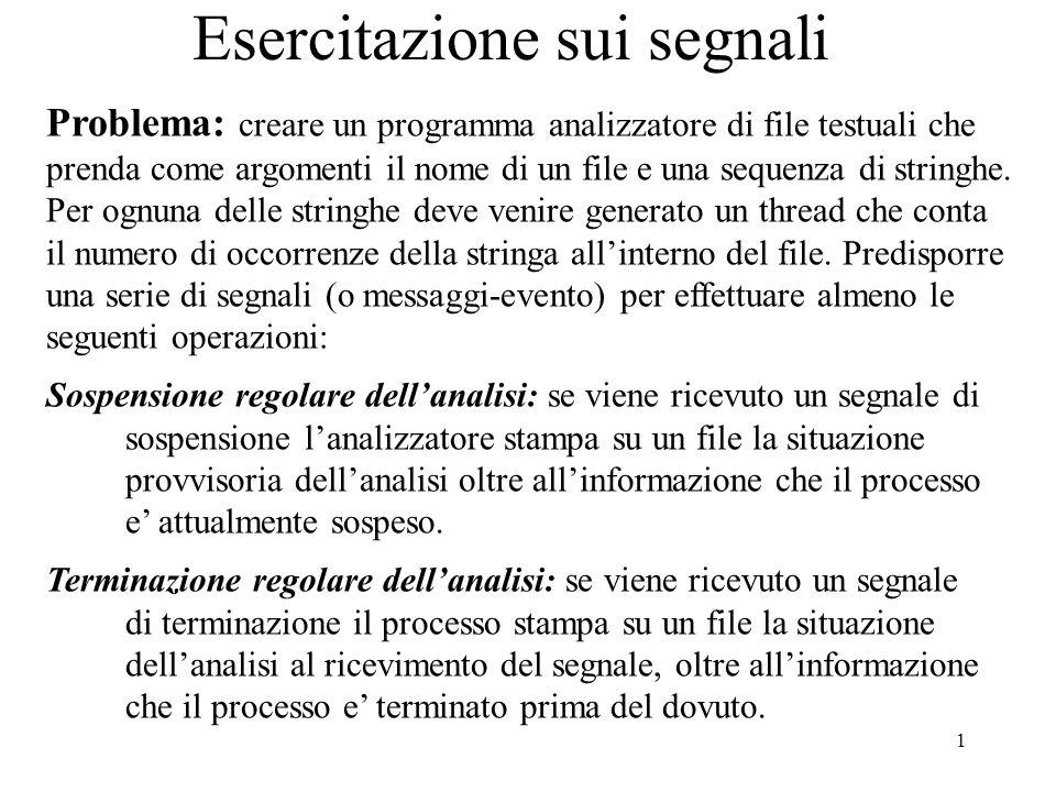 1 Esercitazione sui segnali Problema: creare un programma analizzatore di file testuali che prenda come argomenti il nome di un file e una sequenza di stringhe.