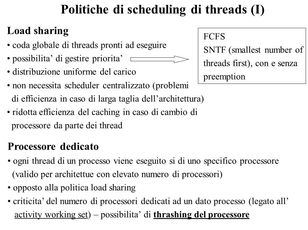 Politiche di scheduling di threads (I) Load sharing coda globale di threads pronti ad eseguire possibilita di gestire priorita distribuzione uniforme