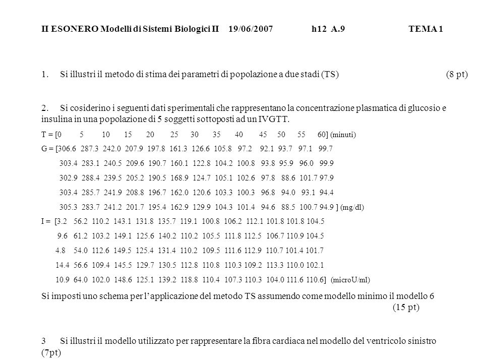 II ESONERO Modelli di Sistemi Biologici II 19/06/2007h12 A.9TEMA 1 1. Si illustri il metodo di stima dei parametri di popolazione a due stadi (TS) (8