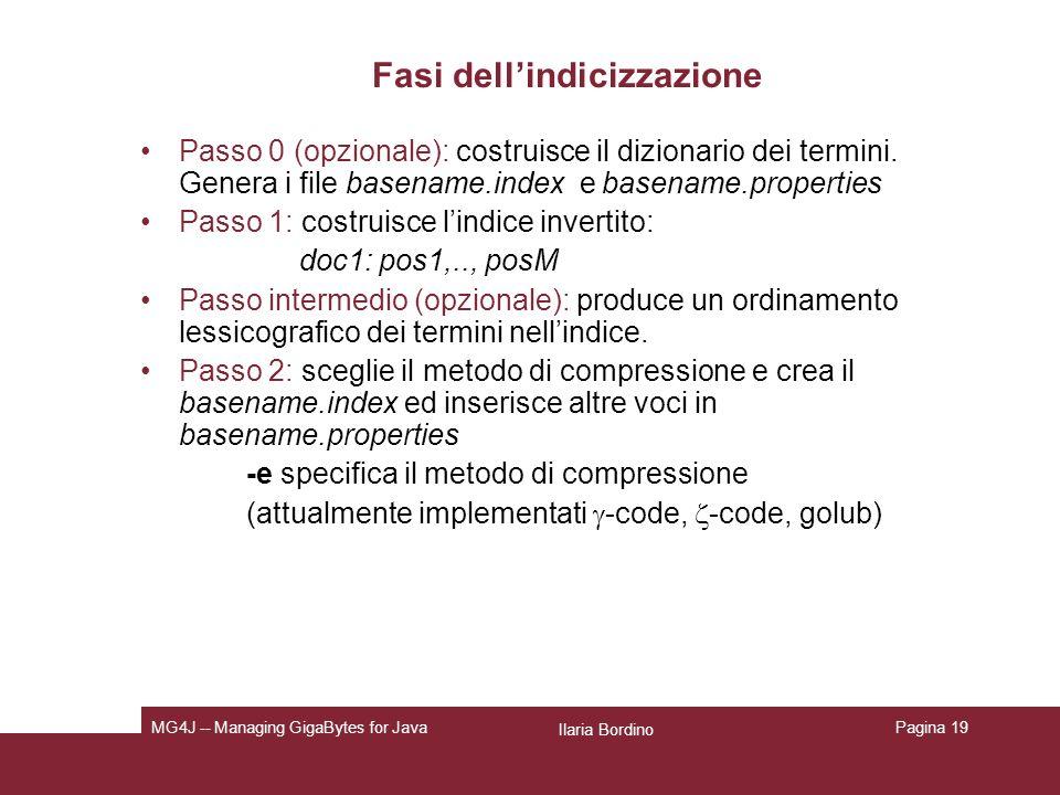 Ilaria Bordino MG4J -- Managing GigaBytes for JavaPagina 19 Fasi dellindicizzazione Passo 0 (opzionale): costruisce il dizionario dei termini.