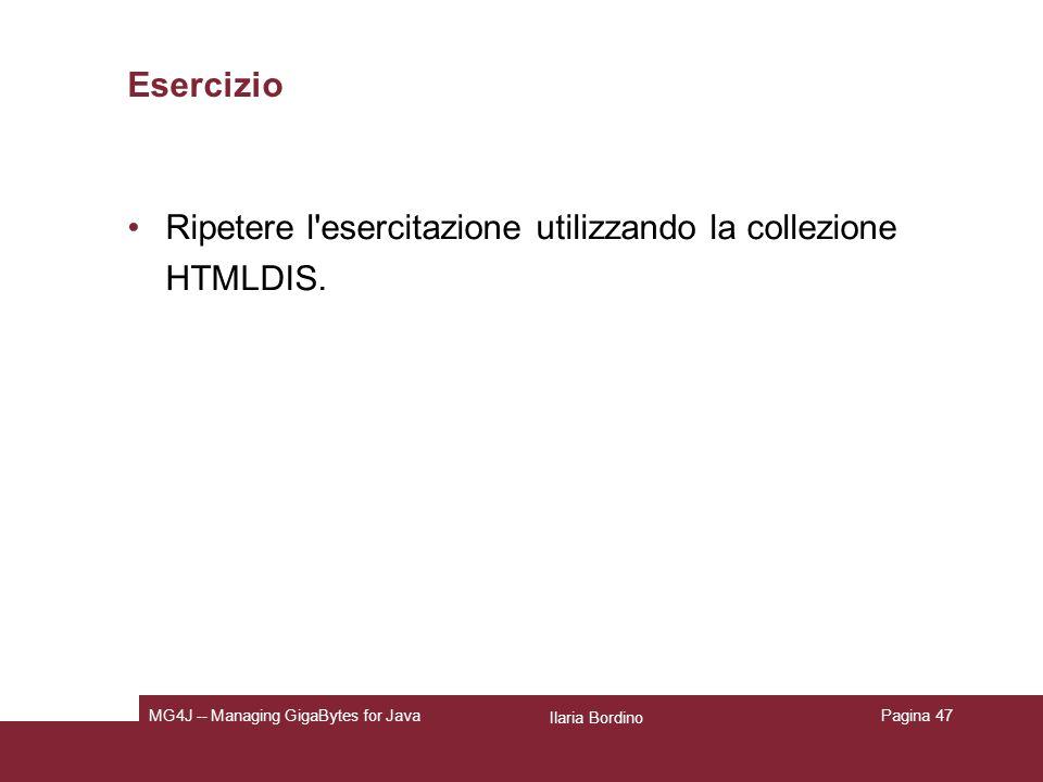 Ilaria Bordino MG4J -- Managing GigaBytes for JavaPagina 47 Esercizio Ripetere l esercitazione utilizzando la collezione HTMLDIS.