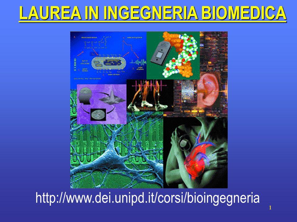 1 LAUREA IN INGEGNERIA BIOMEDICA http://www.dei.unipd.it/corsi/bioingegneria