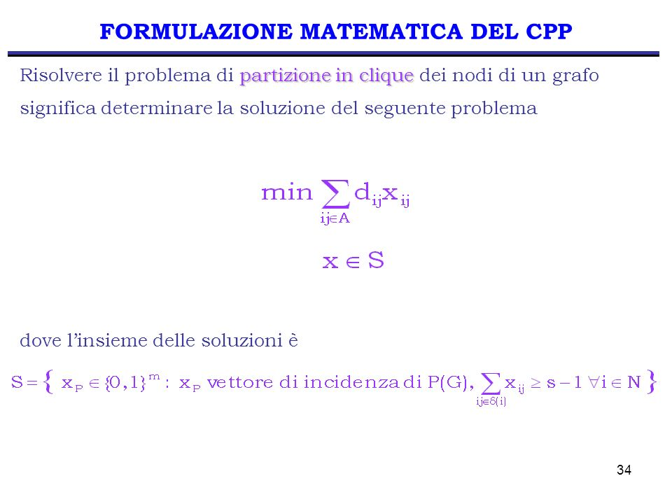 34 FORMULAZIONE MATEMATICA DEL CPP partizione in clique Risolvere il problema di partizione in clique dei nodi di un grafo significa determinare la so
