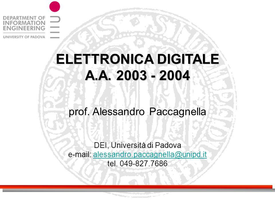 ELETTRONICA DIGITALE A.A. 2003 - 2004 prof. Alessandro Paccagnella DEI, Università di Padova e-mail: alessandro.paccagnella@unipd.italessandro.paccagn