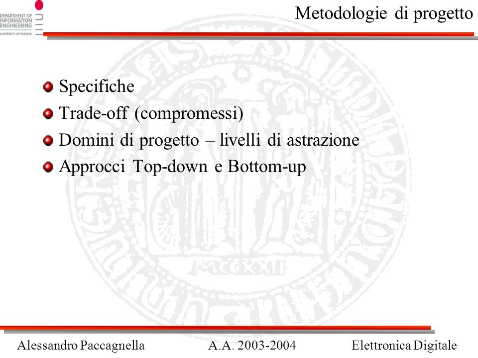 Alessandro PaccagnellaA.A. 2003-2004Elettronica Digitale Metodologie di progetto Specifiche Trade-off (compromessi) Domini di progetto – livelli di as