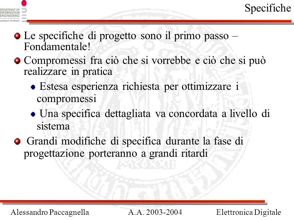Alessandro PaccagnellaA.A. 2003-2004Elettronica Digitale Specifiche Le specifiche di progetto sono il primo passo – Fondamentale! Compromessi fra ciò