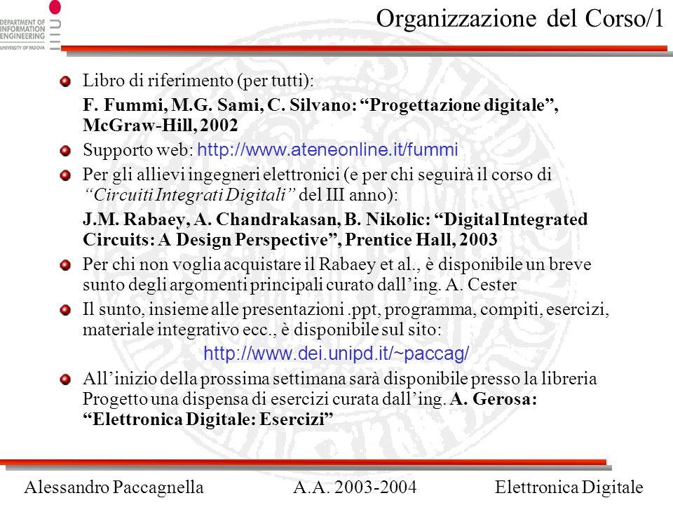 Alessandro PaccagnellaA.A. 2003-2004Elettronica Digitale Organizzazione del Corso/1 Libro di riferimento (per tutti): F. Fummi, M.G. Sami, C. Silvano: