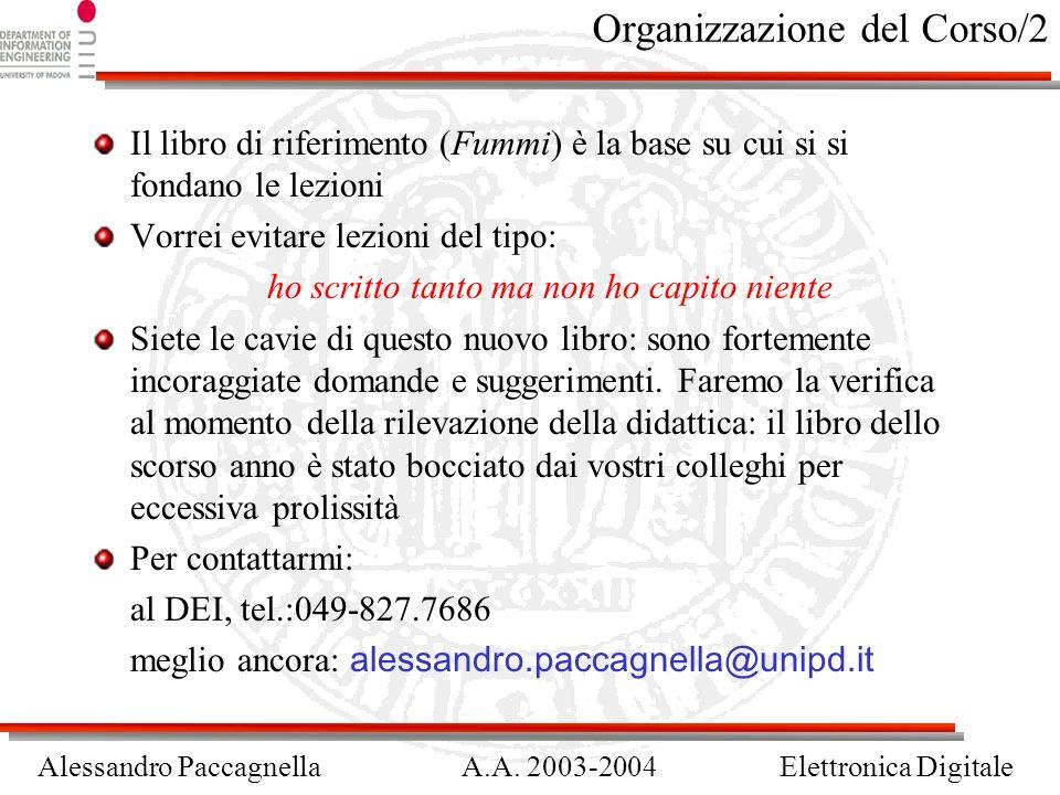 Alessandro PaccagnellaA.A. 2003-2004Elettronica Digitale Organizzazione del Corso/2 Il libro di riferimento (Fummi) è la base su cui si si fondano le