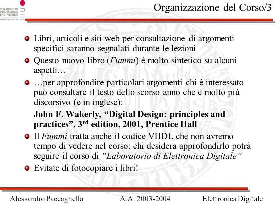 Alessandro PaccagnellaA.A. 2003-2004Elettronica Digitale Organizzazione del Corso/3 Libri, articoli e siti web per consultazione di argomenti specific