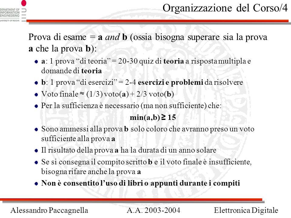 Alessandro PaccagnellaA.A. 2003-2004Elettronica Digitale Organizzazione del Corso/4 Prova di esame = a and b (ossia bisogna superare sia la prova a ch