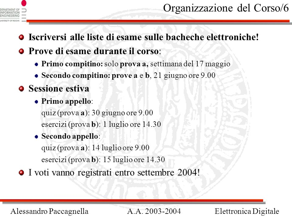 Alessandro PaccagnellaA.A. 2003-2004Elettronica Digitale Organizzazione del Corso/6 Iscriversi alle liste di esame sulle bacheche elettroniche! Prove