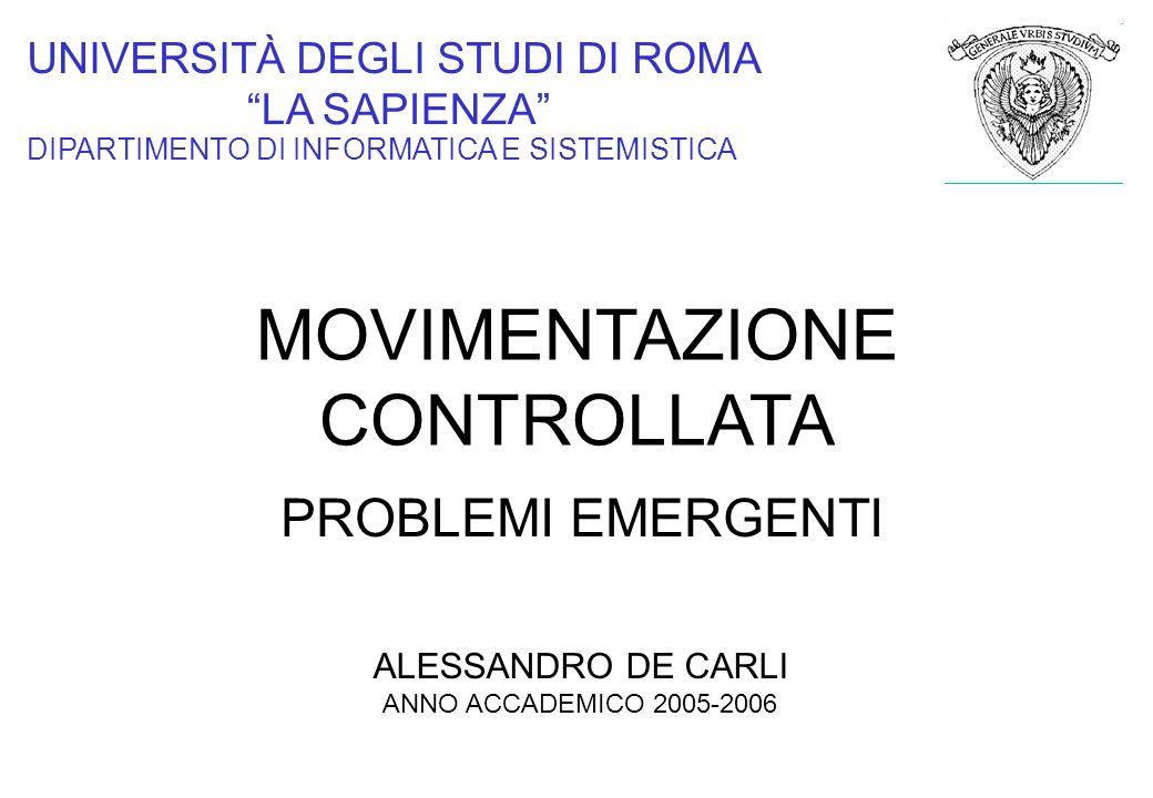 UNIVERSITÀ DEGLI STUDI DI ROMA LA SAPIENZA DIPARTIMENTO DI INFORMATICA E SISTEMISTICA MOVIMENTAZIONE CONTROLLATA PROBLEMI EMERGENTI ALESSANDRO DE CARL