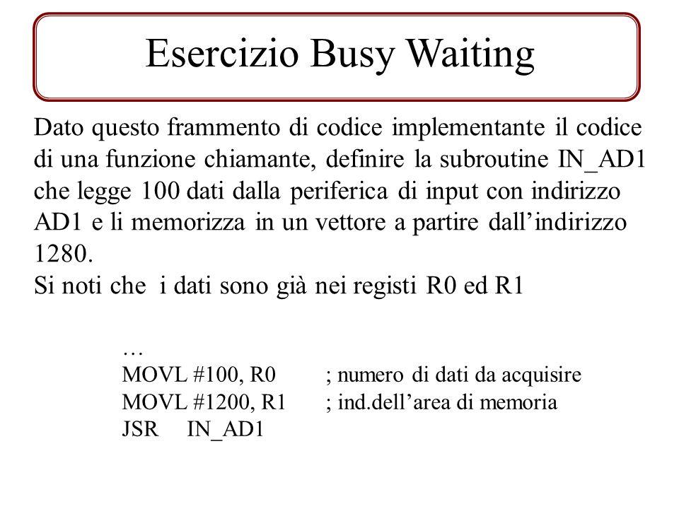 Esercizio Busy Waiting Dato questo frammento di codice implementante il codice di una funzione chiamante, definire la subroutine IN_AD1 che legge 100