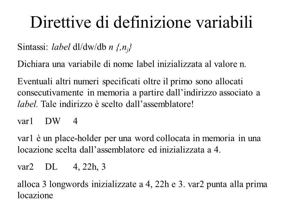 Direttive di definizione variabili Sintassi: label dl/dw/db n {,n j } Dichiara una variabile di nome label inizializzata al valore n.