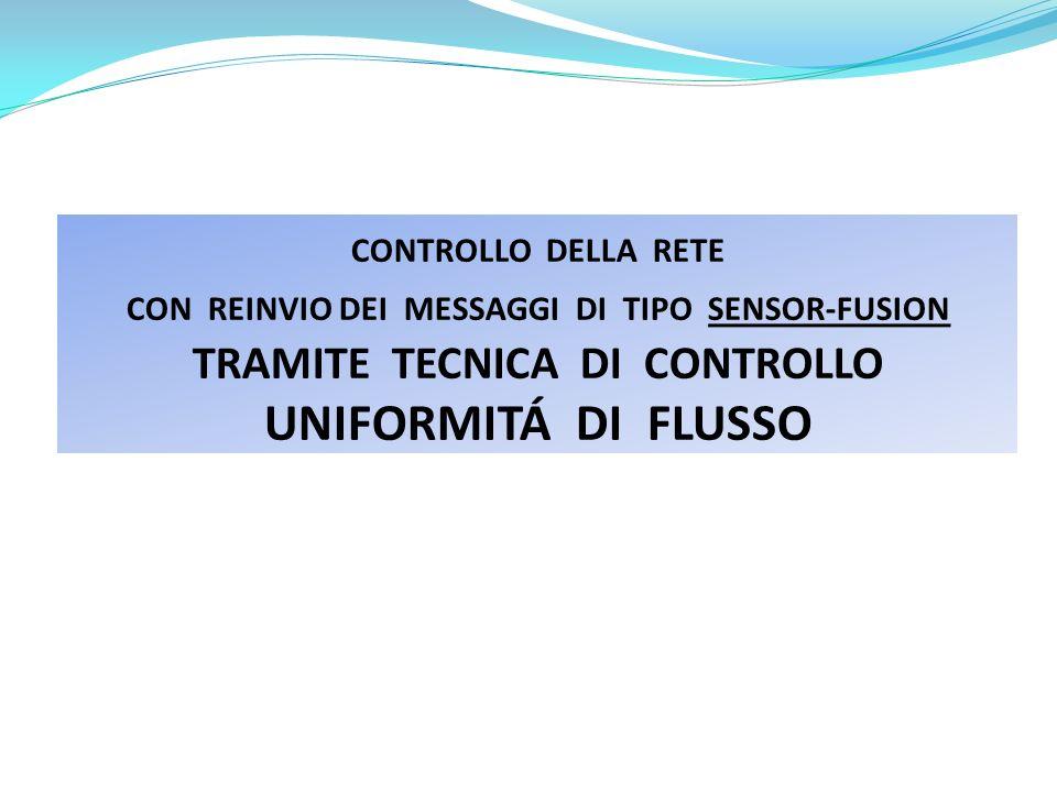 CONTROLLO DELLA RETE CON REINVIO DEI MESSAGGI DI TIPO SENSOR-FUSION TRAMITE TECNICA DI CONTROLLO UNIFORMITÁ DI FLUSSO