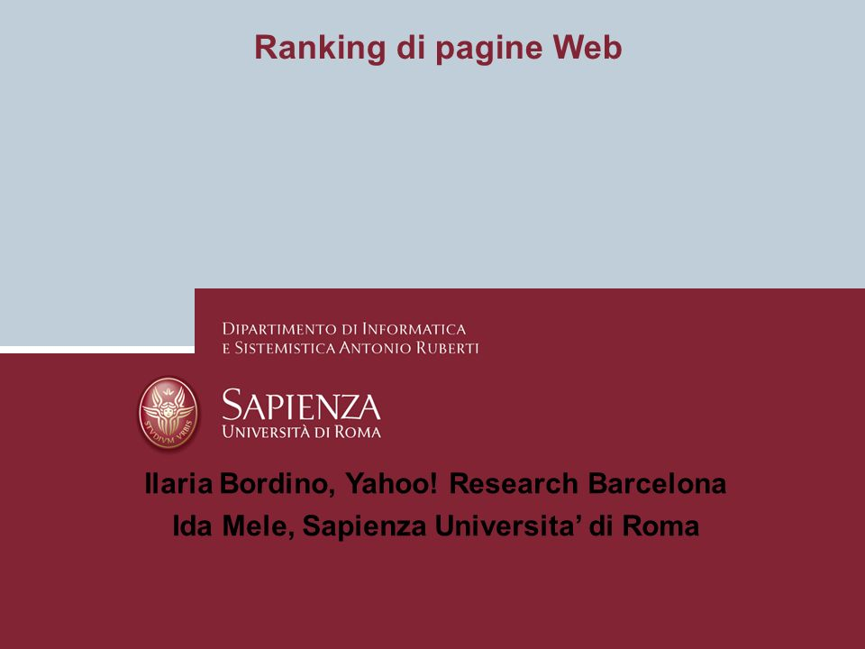 Ranking di pagine Web Ilaria Bordino, Yahoo! Research Barcelona Ida Mele, Sapienza Universita di Roma