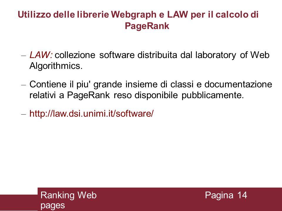 Utilizzo delle librerie Webgraph e LAW per il calcolo di PageRank – LAW: collezione software distribuita dal laboratory of Web Algorithmics. – Contien