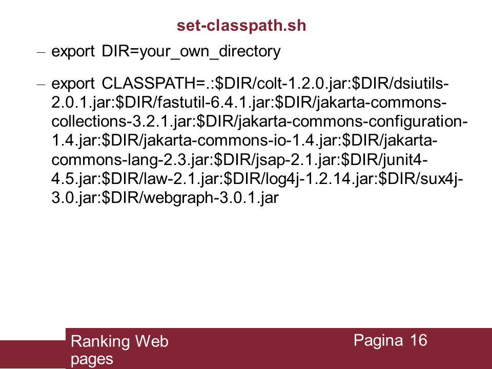 set-classpath.sh – export DIR=your_own_directory – export CLASSPATH=.:$DIR/colt-1.2.0.jar:$DIR/dsiutils- 2.0.1.jar:$DIR/fastutil-6.4.1.jar:$DIR/jakart
