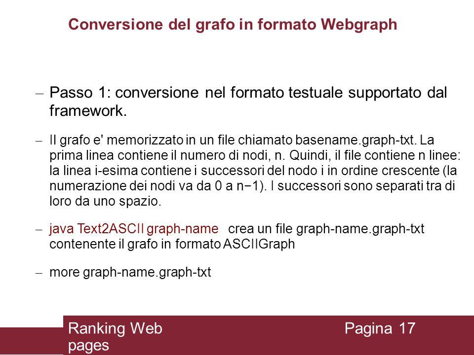 Conversione del grafo in formato Webgraph – Passo 1: conversione nel formato testuale supportato dal framework. – Il grafo e' memorizzato in un file c