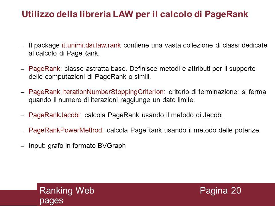 Utilizzo della libreria LAW per il calcolo di PageRank – Il package it.unimi.dsi.law.rank contiene una vasta collezione di classi dedicate al calcolo