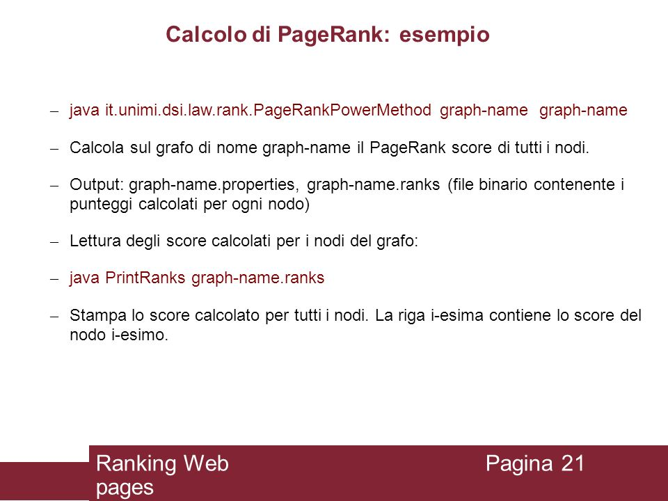 Calcolo di PageRank: esempio – java it.unimi.dsi.law.rank.PageRankPowerMethod graph-name graph-name – Calcola sul grafo di nome graph-name il PageRank