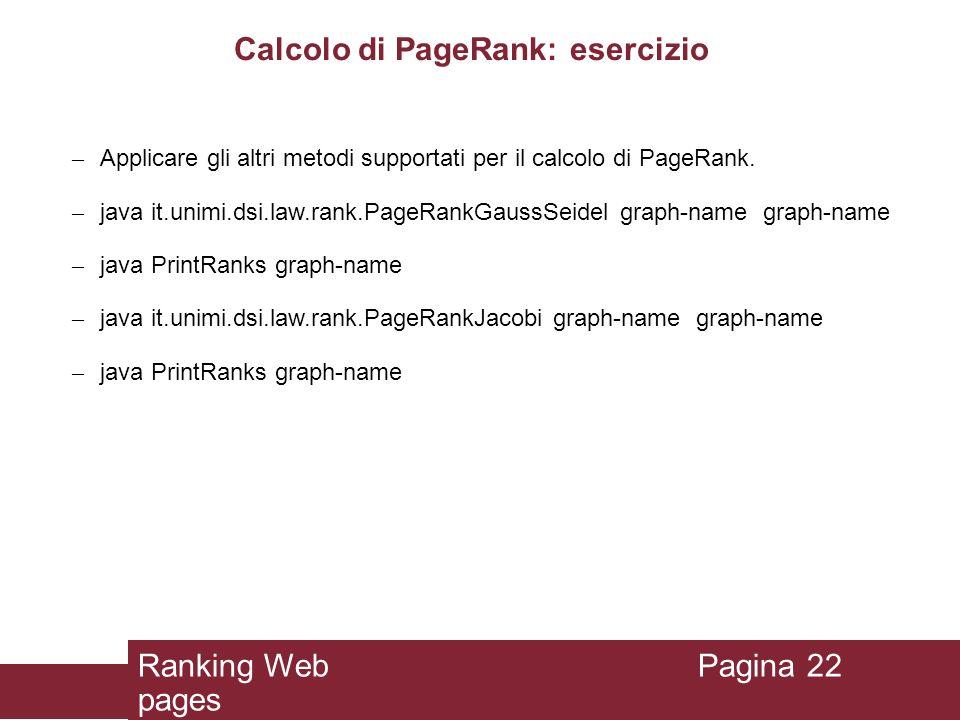 Calcolo di PageRank: esercizio – Applicare gli altri metodi supportati per il calcolo di PageRank. – java it.unimi.dsi.law.rank.PageRankGaussSeidel gr