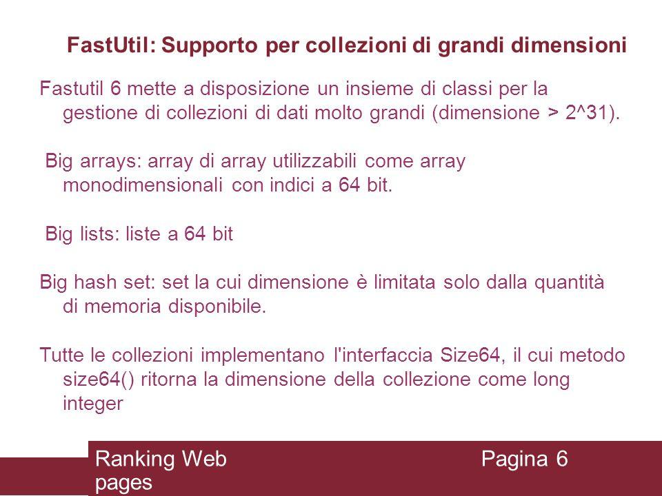 FastUtil: Supporto per collezioni di grandi dimensioni Fastutil 6 mette a disposizione un insieme di classi per la gestione di collezioni di dati molt