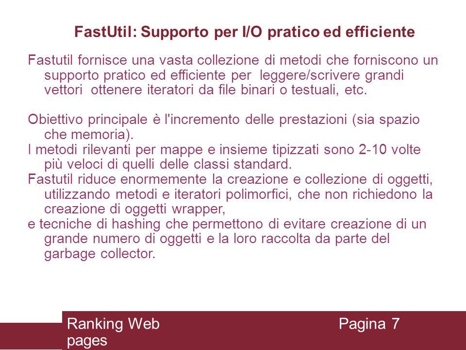 FastUtil: Supporto per I/O pratico ed efficiente Fastutil fornisce una vasta collezione di metodi che forniscono un supporto pratico ed efficiente per