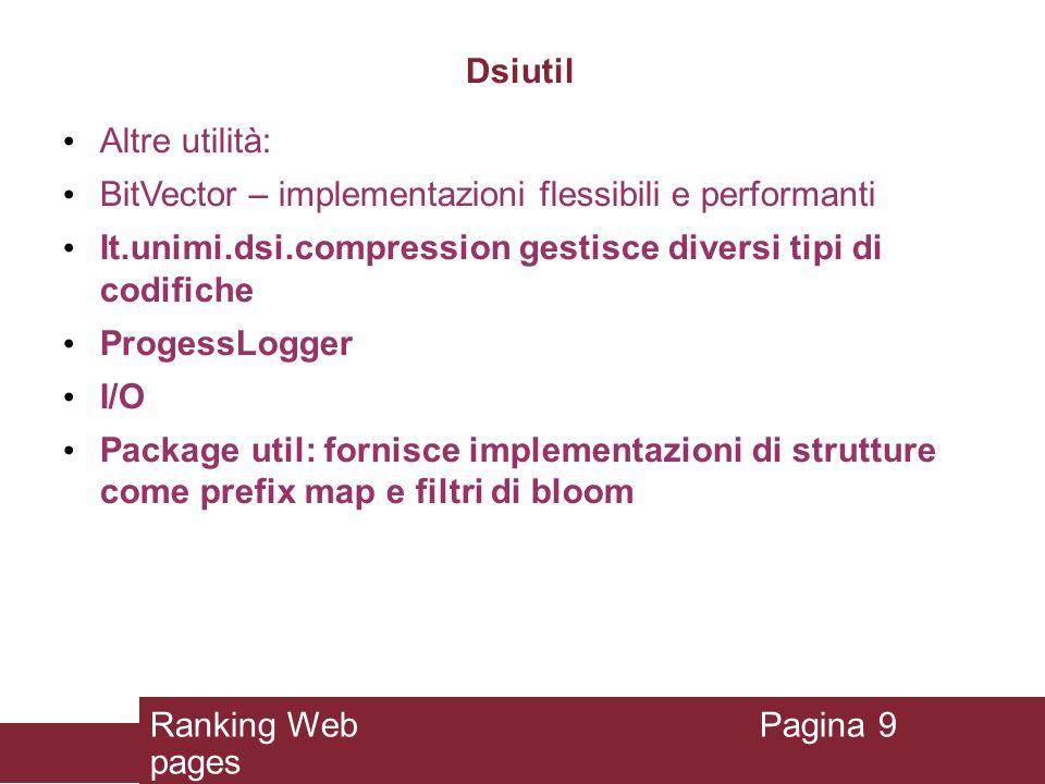 Dsiutil Altre utilità: BitVector – implementazioni flessibili e performanti It.unimi.dsi.compression gestisce diversi tipi di codifiche ProgessLogger