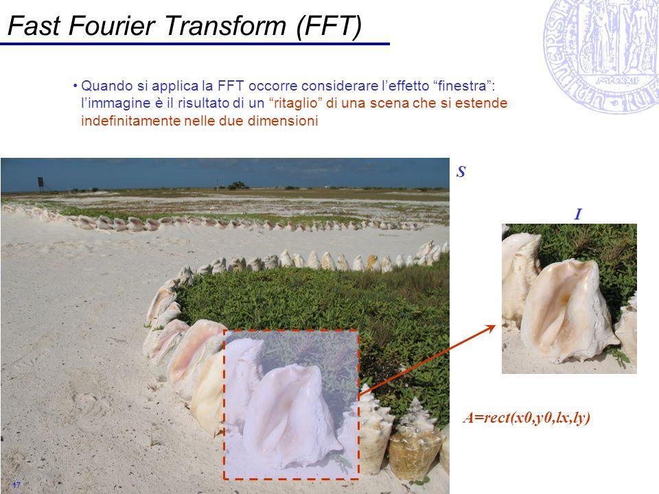 17 Fast Fourier Transform (FFT) Quando si applica la FFT occorre considerare leffetto finestra: limmagine è il risultato di un ritaglio di una scena c