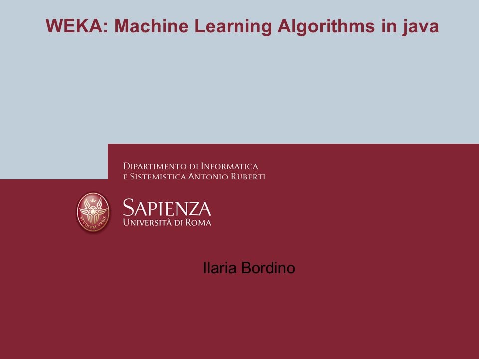 WEKA: Machine Learning Algorithms in java Ilaria Bordino
