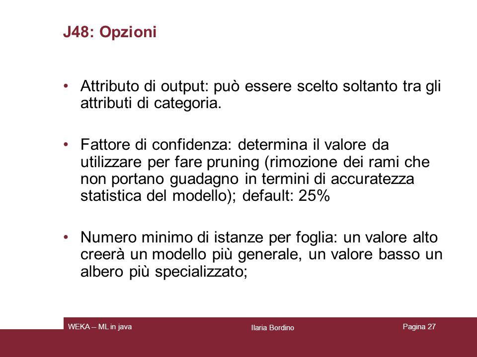J48: Opzioni Numero di cartelle per cross validation: determina come costruire e testare il modello in assenza di dati di test.
